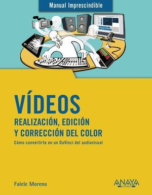 VIDEOS. REALIZACIÓN Y EDICIÓN.  MANUAL IMPRESCINDIBLE