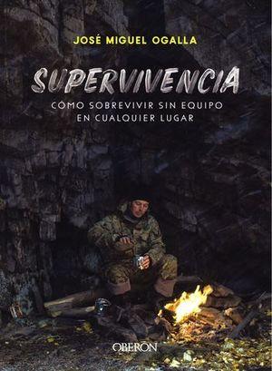 SUPERVIVENCIA.  COMO SOBREVIVIR SIN EQUIPO EN CUALQUIER LUGAR