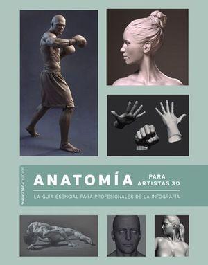 ANATOMÍA PARA ARTISTAS 3D. LA GUÍA ESENCIAL PARA PROFESIONALES