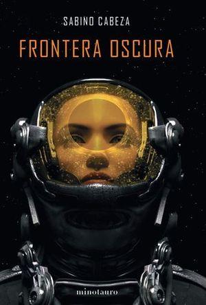FRONTERA  OSCURA.  ( PREMIO MINOTAURO 2020 )