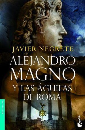 ALEJANDRO MAGNO Y LAS AGUILAS DE ROMA