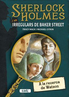 A LA RECERCA DE WATSON SHERLOCK HOLMES I ELS IRREGULARS DE BAKER ST