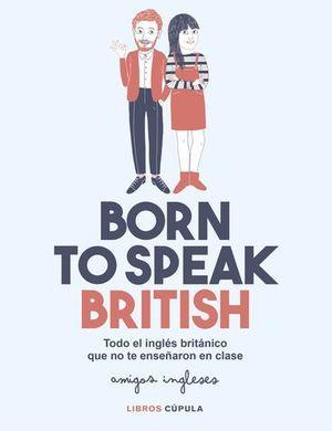 BORN TO SEAK BRITISH.  TODO EL INGLES BRITANICO QUE NO TE ENSEÑAN