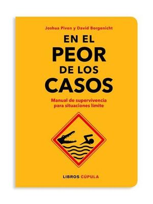 EN EL PEOR DE LOS CASOS.  MANUAL DE SUPERVIVENCIA PARA SITUACIONES