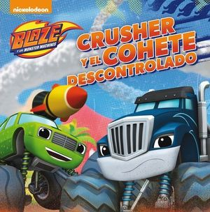 BLAZE Y LOS MONSTER MACHINE CRUSHER Y EL COHETE DESCONTROLADO