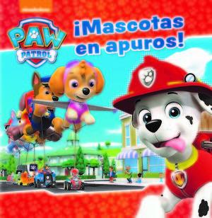 PAW PATROL.  ¡MASCOTAS EN APUROS!