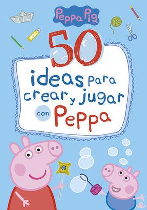 PEPPA PIG 50 IDEAS PARA CREAR Y JUGAR