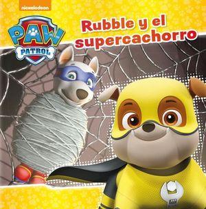 PAW PATROL.  RUBBLE Y EL SÚPER CACHORRO