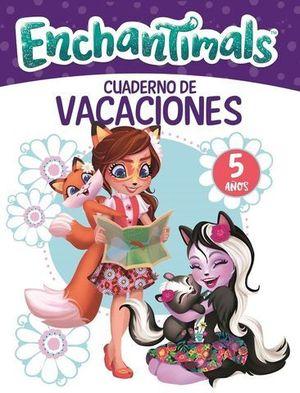 ENCHANTIMALS.  CUADERNO DE VACACIONES 5 AÑOS ED. 2018