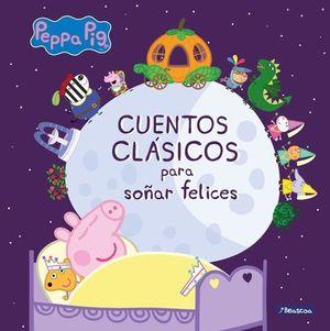 PEPPA PIG.  CUENTOS CLÁSICOS PARA SOÑAR FELICES