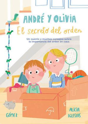 ANDRE Y OLIVIA Y EL SECRETO DEL ORDEN UN CUENTO Y MUCHOS CONSEJOS SOBR