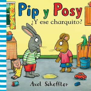 PIP Y POSY ¿ Y ESE CHARQUITO ?