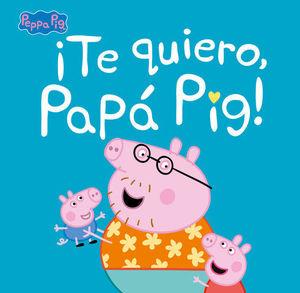 TE QUIERO, PAPÁ PIG !