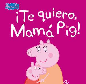 TE QUIERO, MAMÁ PIG !