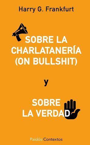 SOBRE LA CHARLATANERIA ( ON BULLSHIT ) Y SOBRE LA VERDAD