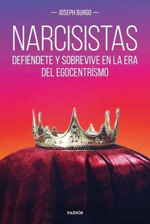 NARCISISTAS. DEFIENDETE Y SOBREVIVE EN LA ERA DEL EGOISMO