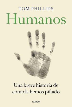 HUMANOS.  UNA BREVE HISTORIA DE COMO LA HEMOS PIFIADO