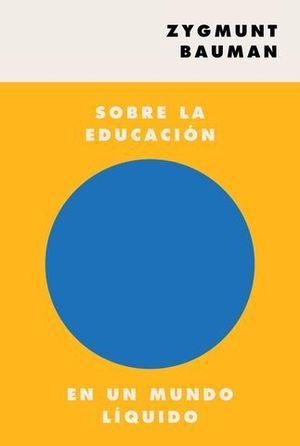 SOBRE LA EDUCACIÓN EN UN MUNDO LÍQUIDO.