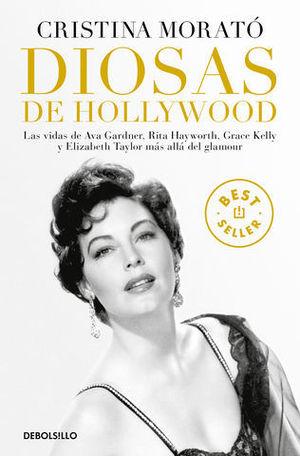 DIOSAS DE HOLLYWOOD LAS VIDAS DE AVA GARDNER, GRACE KELLY, RITA HAYWOR