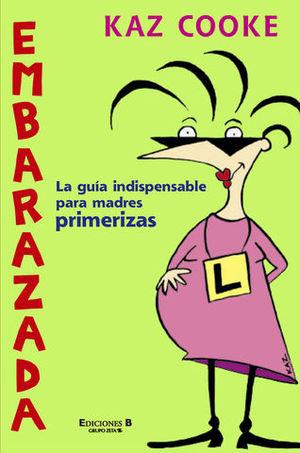 EMBARAZADA. GUIA INDISPENSABLE PARA MADRES PRIMERIZAS