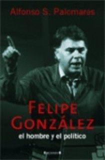 FELIPE GONZALEZ EL HOMBRE Y EL POLITICO