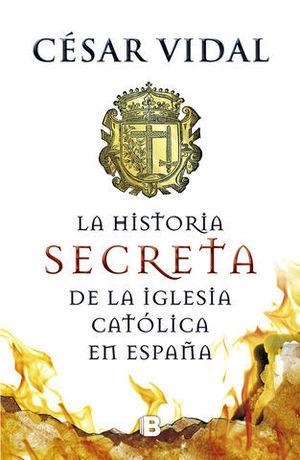 LA HISTORIA SECRETA DE LA IGLESIA CATOLICA EN ESPAÑA