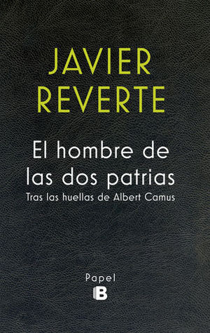 EL HOMBRE DE LAS DOS PATRIAS.  TRAS LAS HUELLAS DE ALBERT CAMUS