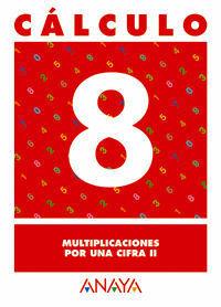 CALCULO 8. MULTIPLICACIONES POR UNA CIFRA II