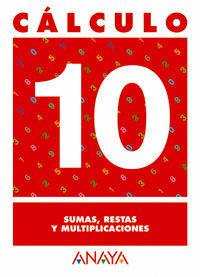CALCULO 10. SUMAS, RESTAS Y MULTIPLICACIONES