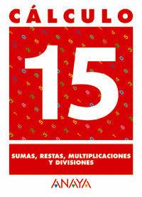 CALCULO 15. SUMAS, RESTAS, MULTIPLICACIONES Y DIVISIONES