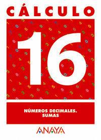 CALCULO 16. NUMEROS DECIMALES. SUMAS