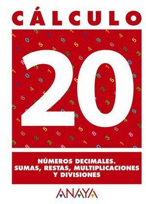 CALCULO 20. NUMEROS DECIMALES. SUMAS, RESTAS, MULTIPLICACIONES Y DIVIS