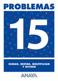 PROBLEMAS 15. SUMAR, RESTAR, MULTIPLICAR Y DIVIDIR