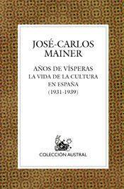 AÑOS DE VISPERAS LA VIDA DE LA CULTURA EN ESPAÑA ( 1931-1939 )