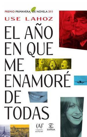 EL AÑO EN QUE ME ENAMORE DE TODAS  (PREMIO PRIMAVERA 2013)