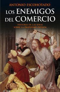 LOS ENEMIGOS DEL COMERCIO I: HISTORIA DE LAS IDEAS SOBRE PROPIEDAD PRI
