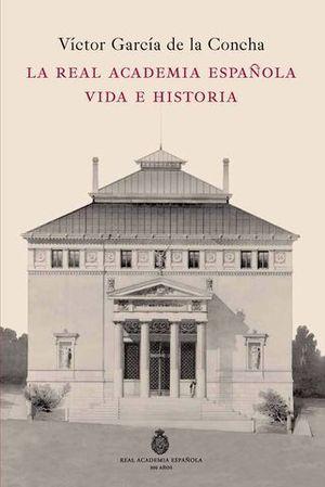 LA REAL ACADEMIA ESPAÑOLA VIDA E HISTORIA