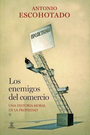 LOS ENEMIGOS DEL COMERCIO II UNA HISTORIA MORAL DE LA PROPIEDAD