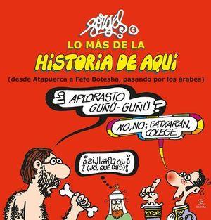 LO MAS DE LA HISTORIA DE AQUI I. DESDE ATAPUERCA A FEFE BOTESHA...