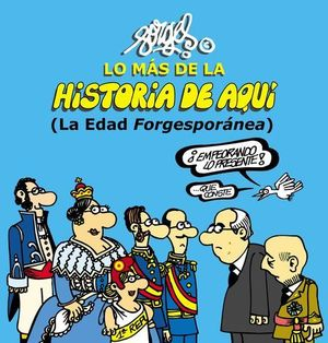 LO MAS DE LA HISTORIA DE AQUI ( LA EDAD FORGESPORANEA )