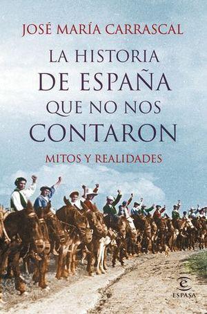 LA HISTORIA DE ESPAÑA QUE NO NOS CONTARON MITOS Y REALIDADES