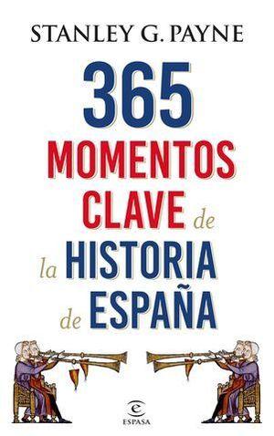 365 MOMENTOS CLAVE EN LA HISTORIA DE ESPAÑA