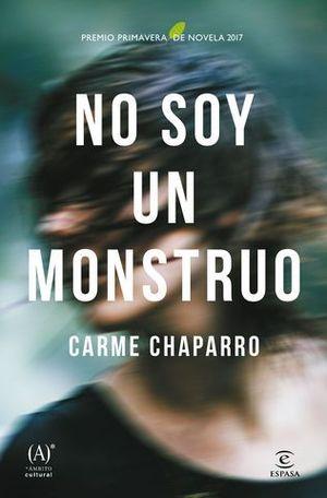 NO SOY UN MONSTRUO ( PREMIO XXI PRIMAVERA DE NOVELA 2017)