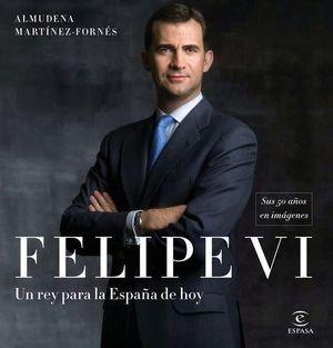 FELIPE VI.  UN REY PARA LA ESPAÑA DE HOY