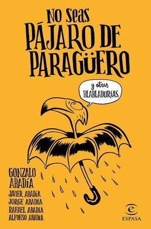 NO SEA PAJARO DE PARAGUERO Y OTRAS BLABLADURIAS