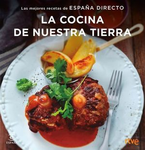 LA COCINA DE NUESTRA TIERRA.  MEJORES RECETAS DE ESPAÑA DIRECTO