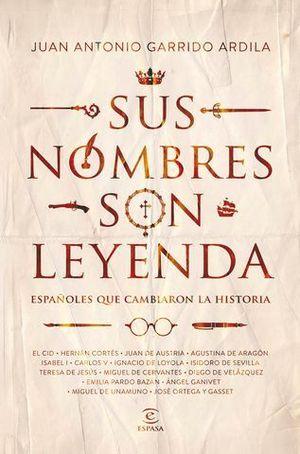 SUS NOMBRES SON LEYENDA.  ESPAÑOLES QUE CAMBIARON LA HISTORIA