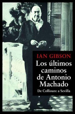 LOS ULTIMOS CAMINOS DE ANTONIO MACHADO