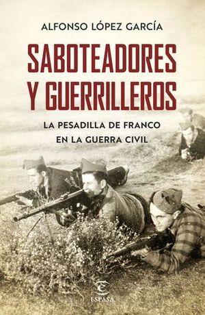 SABOTEADORES Y GUERRILLEROS. LA PESADILLA DE FRANCO EN LA GUERRA CIVIL
