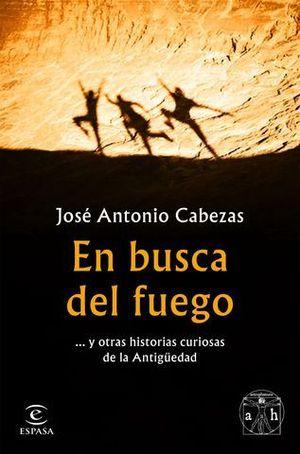 EN BUSCA DEL FUEGO.... Y OTRAS HISTORIAS CURIOSAS DE LA ANTIGUEDAD